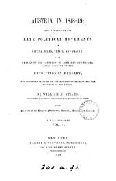 Austria in 1848-49: a history of the late political movements in Vienna, Milan, Venice and Prague; with a full account of the revolution in Hungary [&c.].