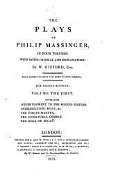 Advertisement to the second edition. Introduction; Essay on the writings of Massinger, by John Ferriar, &c. The virgin-martyr. The unnatural combat. The Duke of Milan