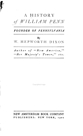 A History of William Penn, Founder of Pennsylvania