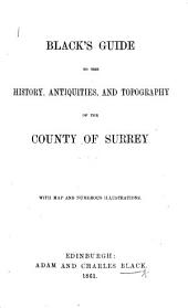 Black's Guide to the History, Antiquities and Topography of the County of Surrey, etc. [Signed: W. H. D. A., i.e. W. H. D. Adams.]