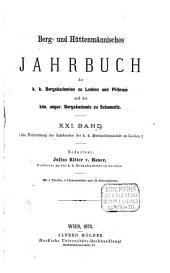 Berg- und hüttenmännisches Jahrbuch der K.K. Bergakademien zu Leoben und Přibram und K. Ungarische Bergakademie zu Schemnitz: Band 21