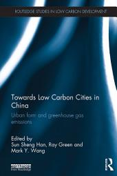 Towards Low Carbon Cities in China: Urban Form and Greenhouse Gas Emissions