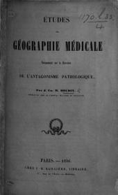 Études de géographie médicale, notamment sur la question de l'antagonisme pathologique. [Edited by J. C. M. F. J. Boudin.]