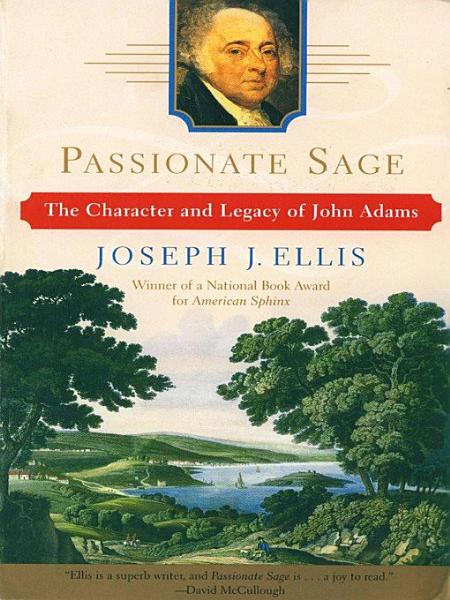 Download Passionate Sage  The Character and Legacy of John Adams Book
