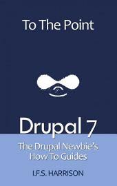 Drupal 7: The Drupal Newbie's How To Guides