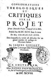 Considerations theologiques et critiques sur le projet d'une nouvelle version françoise de la Bible. Publié l'an 1696. Sous le nom de Mr. Charles Le Cene. ... Par Jacques Gousset, ..