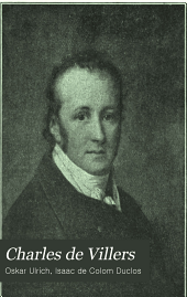 Charles de Villers: sein Leben und seine Schriften. Ein Beitrag zur Geschichte der geistigen Beziebungen zwischen Deutschland und Frankreich