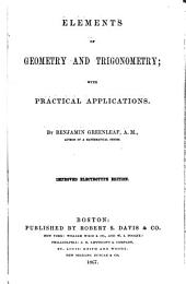 Elements of Geometry and Trigonometry: With Practical Applications