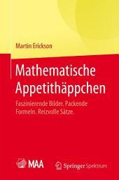 Mathematische Appetithäppchen: Faszinierende Bilder. Packende Formeln. Reizvolle Sätze.
