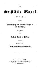 Die christliche Moral als Lehre von der Verwirklichung des göttlichen Reiches in der Menschheit: Band 2
