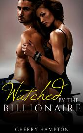 Watched by the Billionaire (new adult bdsm submissive dominant alpha male)