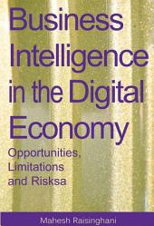 Business Intelligence in the Digital Economy: Opportunities, Limitations and Risks: Opportunities, Limitations and Risks
