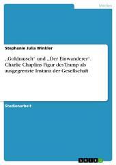 ,,Goldrausch'' und ,,Der Einwanderer''. Charlie Chaplins Figur des Tramp als ausgegrenzte Instanz der Gesellschaft