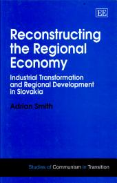 Reconstructing the Regional Economy: Industrial Transformation and Regional Development in Slovakia