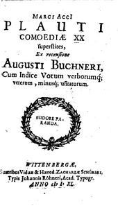 Comoediae XX superstites ex recensione Augusti Buchneri Cum Indice Vocum verborumque; veterum, minusque usitatorum