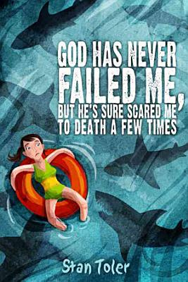 God Has Never Failed Me But He S Sure Scared Me To Death A Few Times