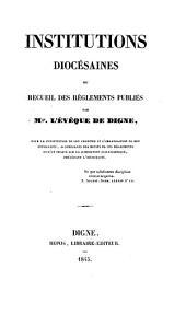 Institutions diocésaines, ou recueil des réglements publiés par l'Évêque de Digne
