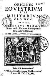 Origines equestrium sive militarium ordinum libri duo, Aubertus Miraeus