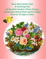 Roses  Rose Garden Ideas   Gardening Tips for Beautiful Gardens of Rose Flowers  Landscaping Ideas   Home Garden Design Ideas for All Types of Roses PDF