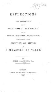 Reflections on the Connexion Between Our Gold Standard and the Recent Monetary Vicissitudes: With Suggestions for the Addition of Silver as a Measure of Value