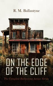ON THE EDGE OF THE CLIFF     The Complete Ballantyne Action Series PDF