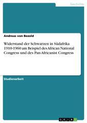 Widerstand der Schwarzen in Südafrika 1910-1960 am Beispiel des African National Congress und des Pan-Africanist Congress