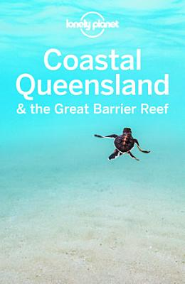 Lonely Planet Coastal Queensland   the Great Barrier Reef