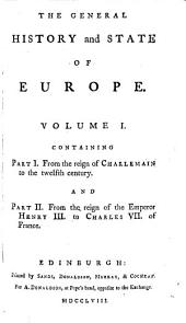 The General History and State of Europe from the Time of Charlemain to Lewis XIV: With a Preliminary View of the Oriental Empires, Volume 1