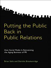 Putting the Public Back in Public Relations: How Social Media Is Reinventing the Aging Business of PR