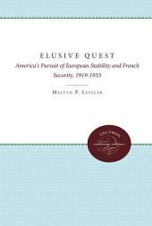 The Elusive Quest: America's Pursuit of European Stability and French Security, 1919-1933