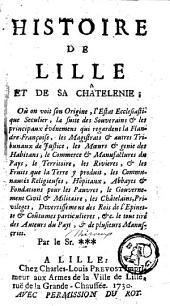 Histoire de Lille et de sa châtelenie: où on voit son origine, l'estat ecclesiastique seculier, la suite des souverains et les principaux êvenemens qui regardent la Flandre françoise...