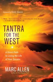 Tantra for the West: A Direct Path to Living the Life of Your Dreams