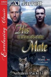 His Unbreakable Mate [Nehalem Pack 17]