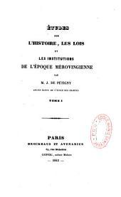 Études sur l'histoire, les lois et les institutions de l'époque mérovingienne: Volume1