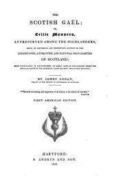 The Scotish Gaël; Or, Celtic Manners: As Preserved Among the Highlanders, Being an Historical and Descriptive Account of the Inhabitants, Antiquities, and National Peculiarities of Scotland ...