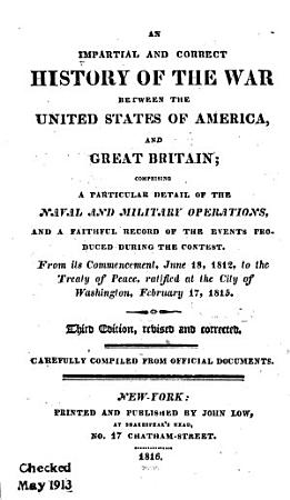 An Impartial and Correct History of the War Between the United States of America  and Great Britain PDF