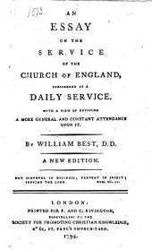 An Essay upon the Service of the Church of England, considered as a daily service. With a view of reviving a more general and constant attendance upon it. To which is added, the present state of the Daily Prayers throughout the Bills of Mortality