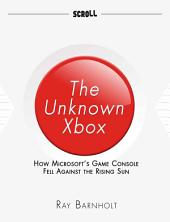 The Unknown Xbox: How Microsoft's Game Console Fell Against the Rising Sun