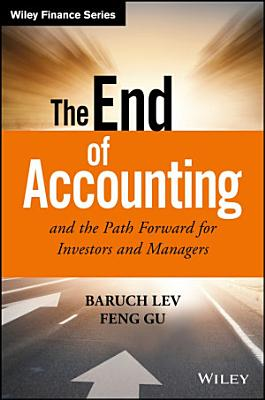 The End of Accounting and the Path Forward for Investors and Managers
