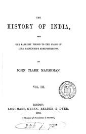 The History of India: From the Earliest Period to the Close of Lord Dalhousie's Administration, Volume 3