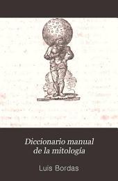 Diccionario manual de la mitología: obra útil, necesaria é indispensable ...