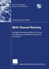 Multi-Channel-Retailing: Verhaltenswissenschaftliche Analyse der Wirkung von Mehrkanalsystemen im Handel
