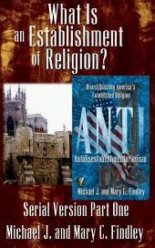What Is an Establishment of Religion?: Antidisestablishmentarianism Serial Version