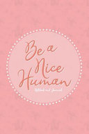 Be a Nice Human   Notebook and Journal