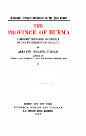 The Province of Burma; a Report Prepared on Behalf of the University of Chicago by Alleyne Ireland: Volume 1