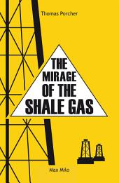 The mirage of shale gas: Essais - documents