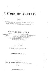 A History of Greece, 3: From the Earliest Period to the Close of the Generation Contemporany with Alexander the Great