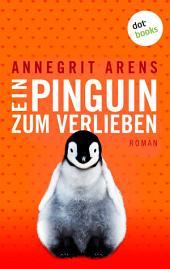 Ein Pinguin zum Verlieben: Roman