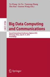 Big Data Computing and Communications: Second International Conference, BigCom 2016, Shenyang, China, July 29-31, 2016. Proceedings