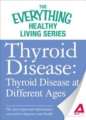 Thyroid Disease: Thyroid Disease at Different Ages: The most important information you need to improve your health